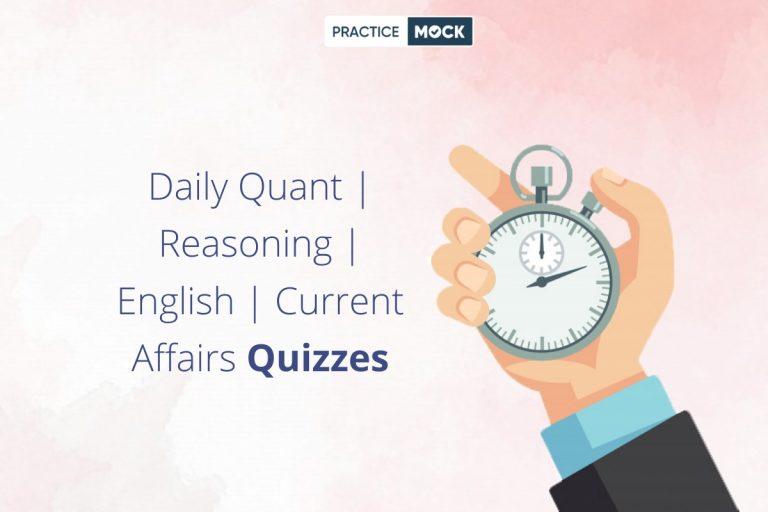 Daily Quantitative Aptitude   Reasoning   English   Current Affairs Quizzes