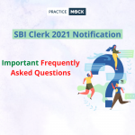 SBI Clerk 2021 Notification- Important Frequently Asked Questions (FAQs)