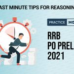 Last Minute Tips for Reasoning-RRB PO Prelims 2021