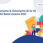 Synonyms & Antonyms (E to H) for All Bank Exams-2021