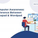 Computer Awareness-Part 5- Notepad vs WordPad