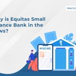 Why is Equitas Small Finance Bank in the news?