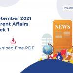 September 2021 Current Affairs- Week 1- Download Free PDF